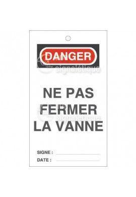 Etiquette de Sécurité - Danger Ne pas Fermer La Vanne
