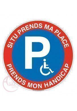 Panneau si tu prends ma place prends mon handicap